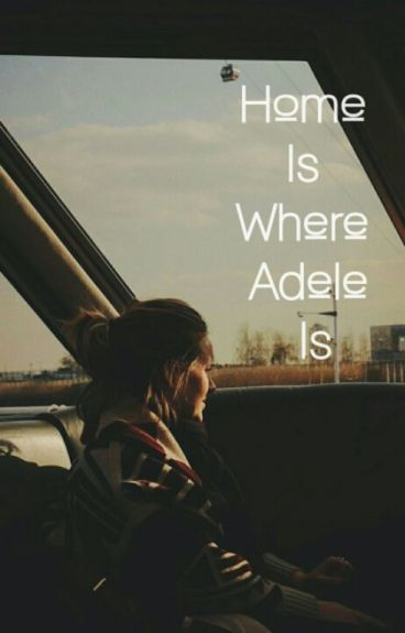 Home Is Where Adele Is