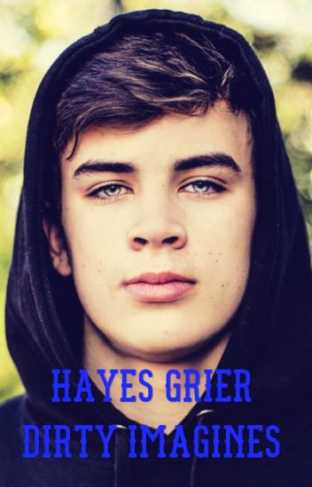 Hayes Grier imagines    (WARNING:  These will be dirty!!!)