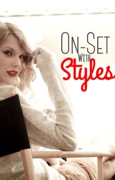 On-Set With Styles (Haylor Fanfiction)