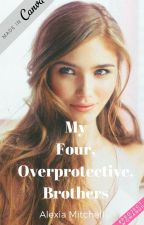 My Four, Over-Protective Brothers *Slow Updates by FanFictionRules9812