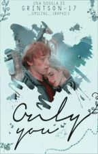 Only You (Romione AU) by Grintson-17