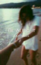 Be Alright by alldayjay