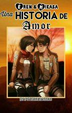 Eren y Mikasa, Una Historia De Amor by PeterAnimeFan