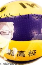 My Way, Not Yours by unknown_otaku2015