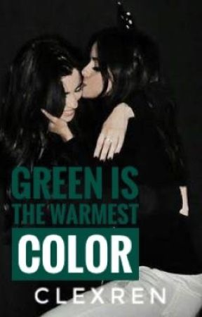 Green Is The Warmest Color (Camren Fanfic) by clexren