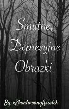 Smutne, Depresyjne Obrazki  by xZbuntowanyAniolek