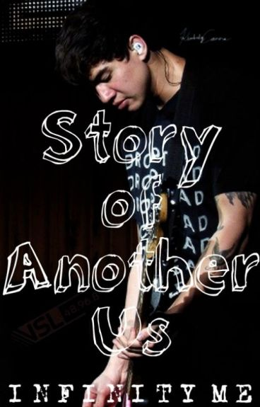 Story Of Another Us 》》5.s.o.s by InfinityMe