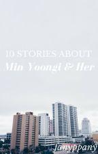 yoongi ☆ mười mẩu truyện ngắn về anh và nó by fanyppany