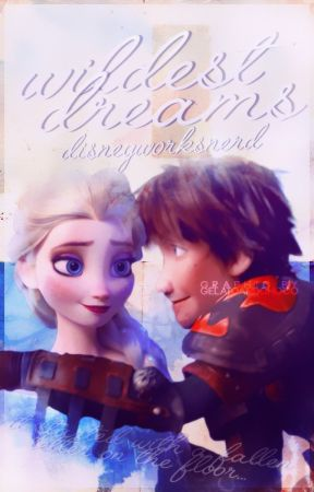 Wildest Dreams ♕ Hiccelsa Fanfiction by DisneyWorksNerd
