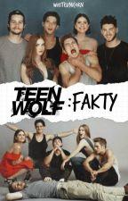 Teen Wolf: Fakty  by White_Unicorn_