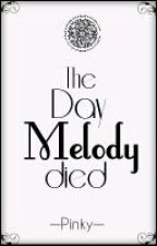 The Day Melody Died (One Shot) by PinkyShouju
