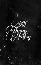 All Things Malfoy by KingJellyJam