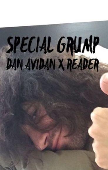 My Special Grump - Dan Avidan x Reader