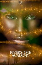 The RiverStone Academy Series. Book I: The First Year. by TheBookGoddes