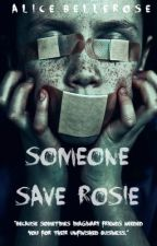 Someone Save Rosie (COMPLETED) by AliceBellerose