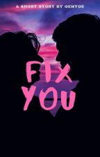 Fix You (Short Story) by oenyoe