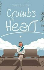 Crumbs Of Heart by Stylatordirectioners