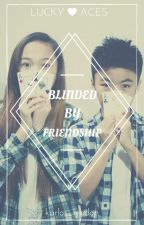 Blinded By Friendship (Lucky Aces) by karlos_lyndon