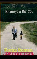 Bitmeyen Bir Yol by SeyyidEfe