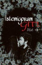 İstemiyorum Git! Alsel +18 by Alsel_Gece