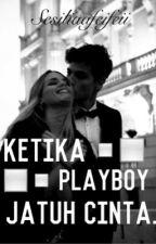 Ketika Playboy Jatuh Cinta by sesiliaafeifeii