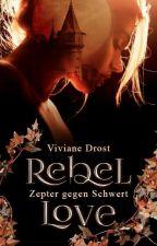 Rebell Love - Zepter gegen Schwert by VivienBuggette
