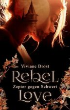 Rebel Love - Zepter gegen Schwert   *XXL LESEPROBE* by VivienBuggette