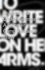 Shadow is an Understatement: A Summer Camp Romance Story by LearnDanceWriteLive