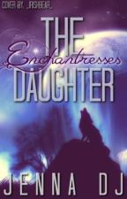The Enchantresses Daughter (Sequel to the Mermaid Who Cried Wolf) by jennaisaduck