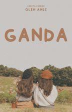 Ganda [5/5 END] by wishtobefairy