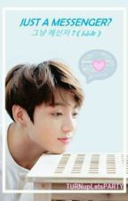 Just A Messenger?(jungkook FF) by TURNupLetsPARTY