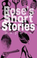 Rose's Short STORIES by sassybutt_