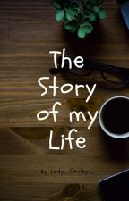 The Story of my Life by Lady_Smiley_