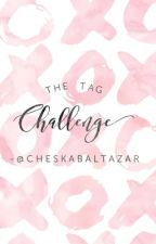 The Tag Challenge by cheskabaltazar