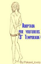 Adoptada por youtubers. (3° Temporada) by Pakawii_lovely