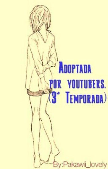 Adoptada por youtubers. (3° Temporada)