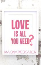 Love is all you need? by imaginativecreation