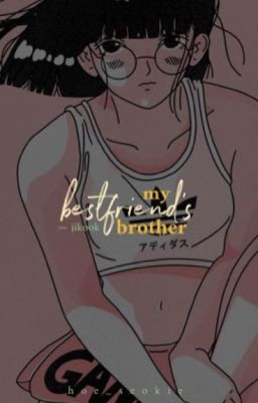 My bestfriend's brother; jikook