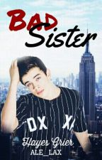 Bad Sister || Hayes Grier by ALE_LAX