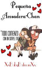 Pequeña Acosadora-Chan. [Dipper&Tú]. by XxBabyBatmanXx