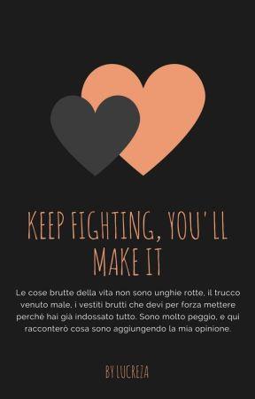 Keep Fighting, You'll Make it. (#Wattys2016) by chezia_