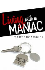 Living With A Maniac by MansDreamGirl