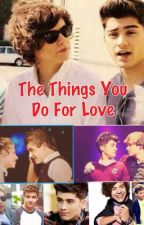 The Things You Do For Love (Zarry/Ziam/Niam) *ON HOLD* by ZDsmiles