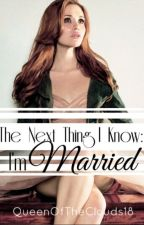 The Next Thing I Know : Im Married by QueenOfTheClouds18