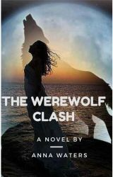 The Werewolf Clash (Completed) by WatersAnna