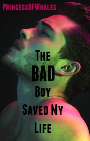 The Bad Boy Saved My Life #Wattys2016 by PrincessofWhales