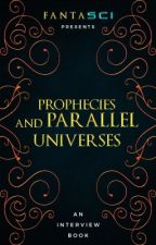 Prophecies and Parallel Universes |An Interview Book| by FANTASCI