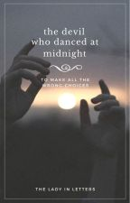 The Devil Who Danced At Midnight by theladyinletters
