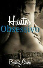 Hunter - Obsessivo - Livro 2 - wattys2016 by b_albanio
