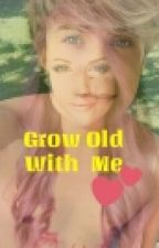 Grow old with me  (T2LFCDMI) by luciath7058